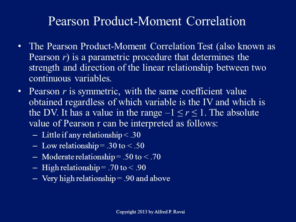 Pearson Product-Moment Correlation Copyright 2013 by Alfred P. Rovai The Pearson Product-Moment Correlation Test (also known as Pearson r) is a parame