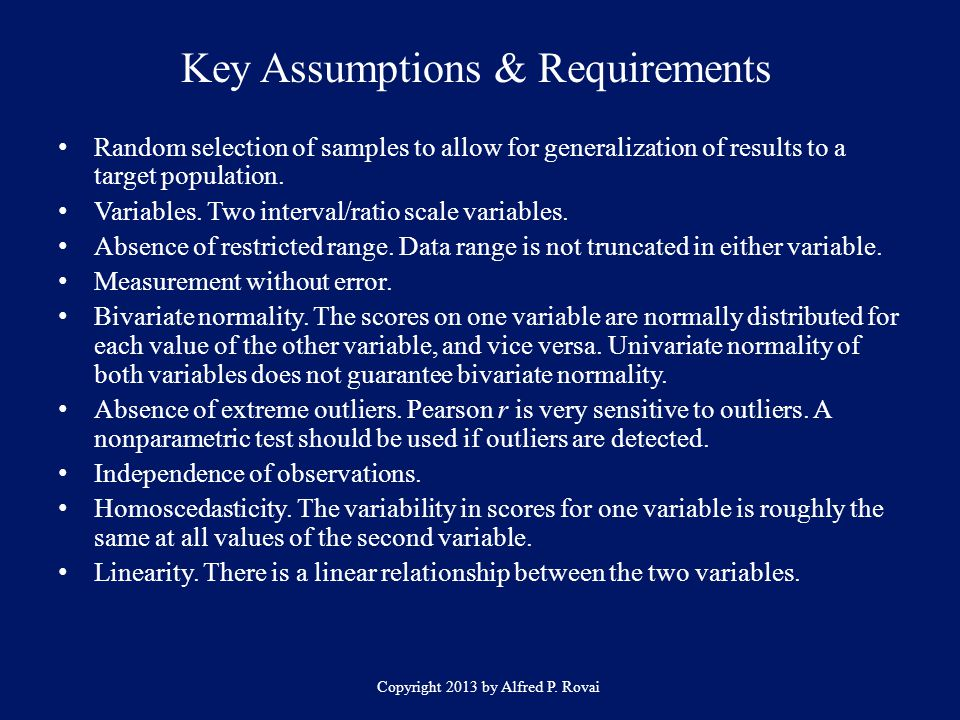 Key Assumptions & Requirements Copyright 2013 by Alfred P. Rovai Random selection of samples to allow for generalization of results to a target popula