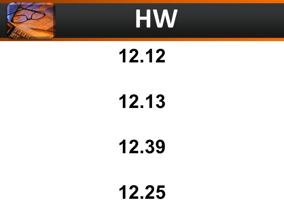 HW 12.12 12.13 12.39 12.25