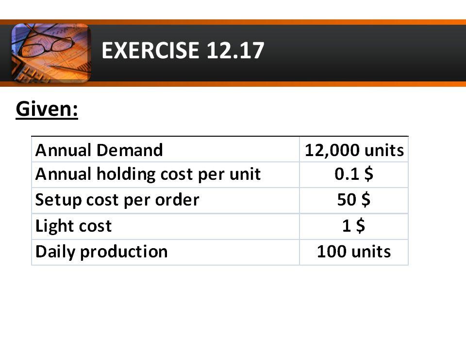 EXERCISE 12.17 Solution: a) d = 12,000 / 300 = 40 units / day POQ = Q* = 4,472 units b) Avg.