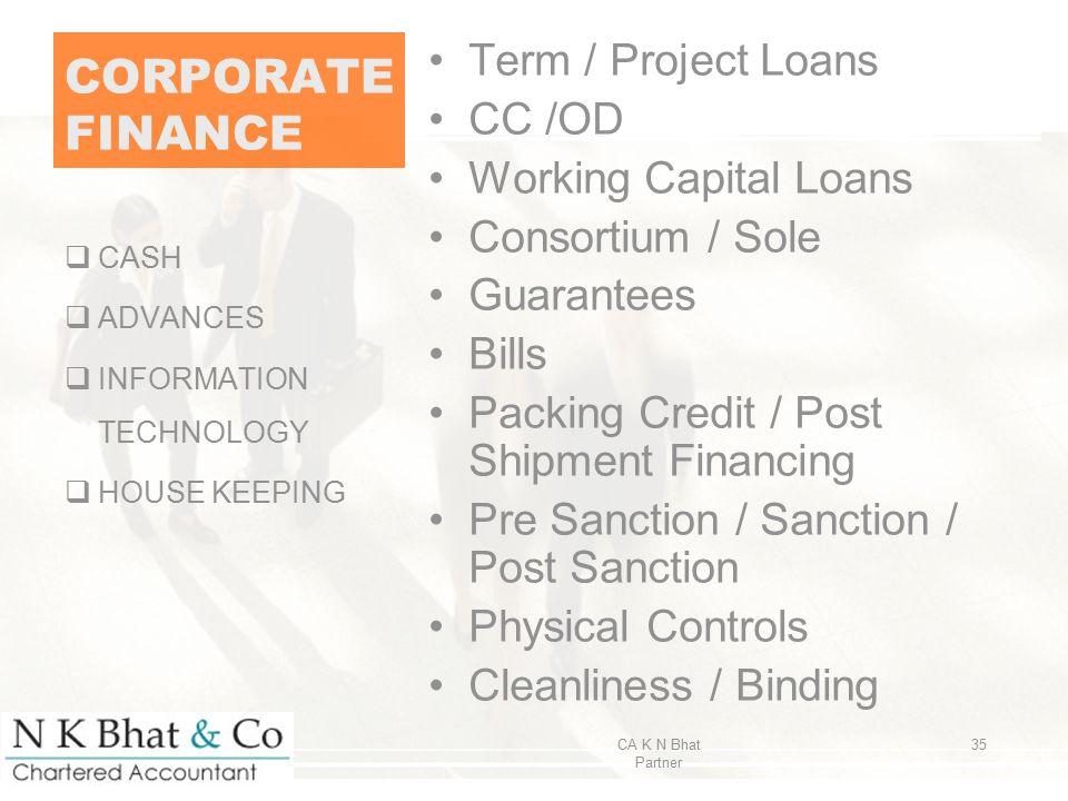 CORPORATE FINANCE Term / Project Loans CC /OD Working Capital Loans Consortium / Sole Guarantees Bills Packing Credit / Post Shipment Financing Pre Sa