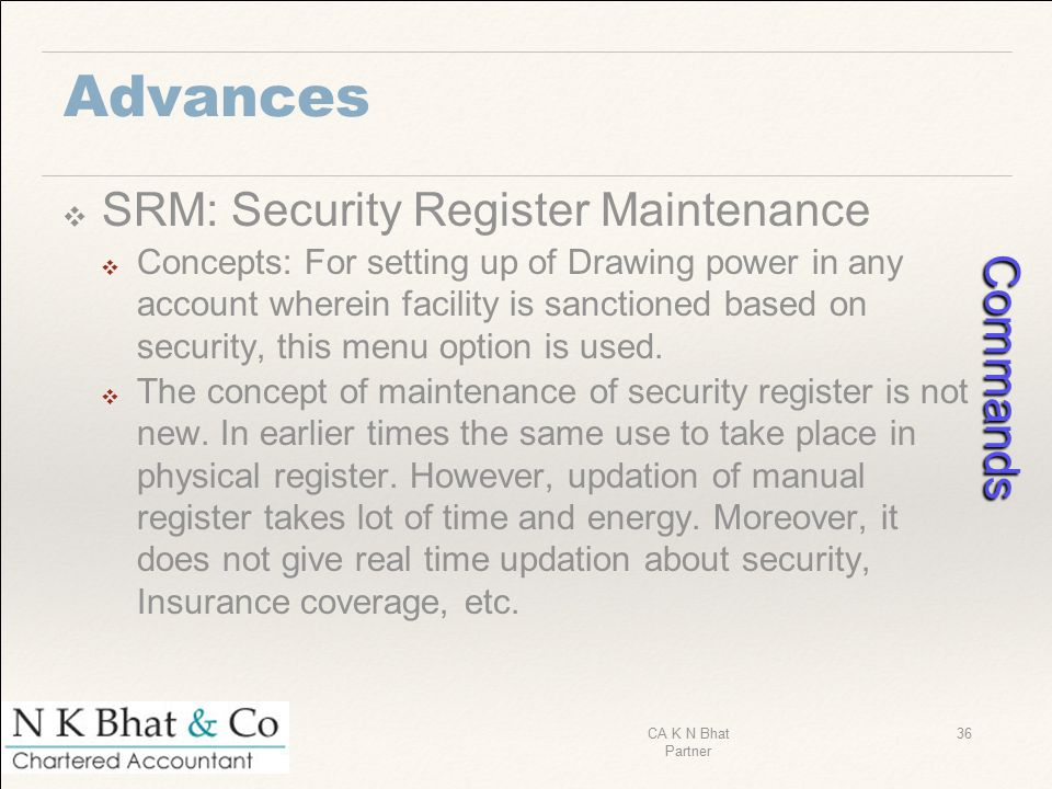 Advances ❖ SRM: Security Register Maintenance ❖ Concepts: For setting up of Drawing power in any account wherein facility is sanctioned based on secur