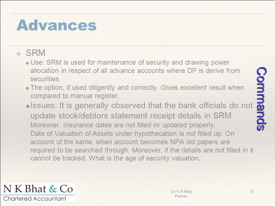 Advances ❖ SRM ❖ Use: SRM is used for maintenance of security and drawing power allocation in respect of all advance accounts where DP is derive from