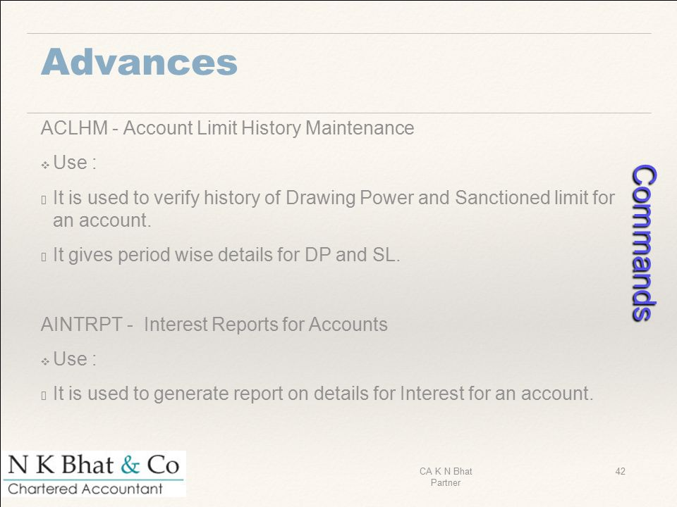 Advances ACLHM - Account Limit History Maintenance ❖ Use : ✓ It is used to verify history of Drawing Power and Sanctioned limit for an account. ✓ It g