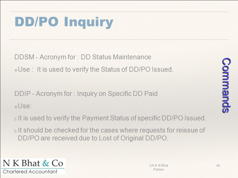 DD/PO Inquiry DDSM - Acronym for : DD Status Maintenance ❖ Use : It is used to verify the Status of DD/PO Issued. DDIP - Acronym for : Inquiry on Spec