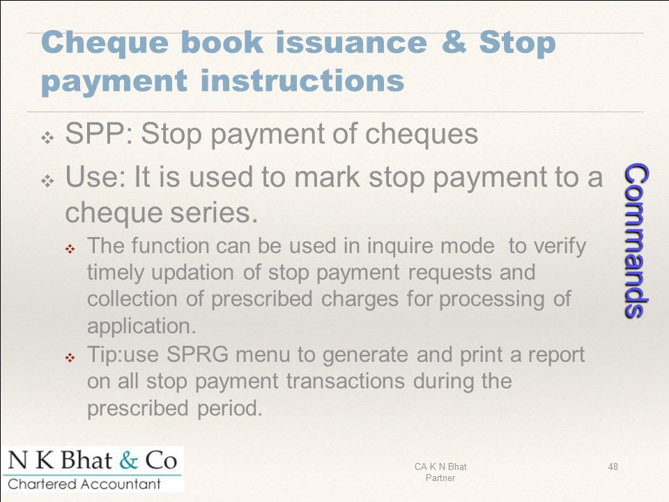 Cheque book issuance & Stop payment instructions ❖ SPP: Stop payment of cheques ❖ Use: It is used to mark stop payment to a cheque series. ❖ The funct