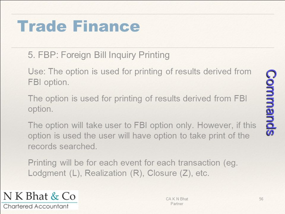 Trade Finance 5. FBP: Foreign Bill Inquiry Printing Use: The option is used for printing of results derived from FBI option. The option is used for pr