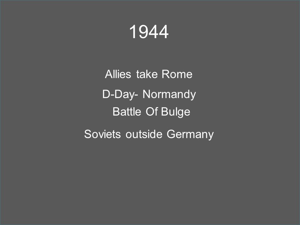 1944 Allies take Rome D-Day- Normandy Battle Of Bulge Soviets outside Germany