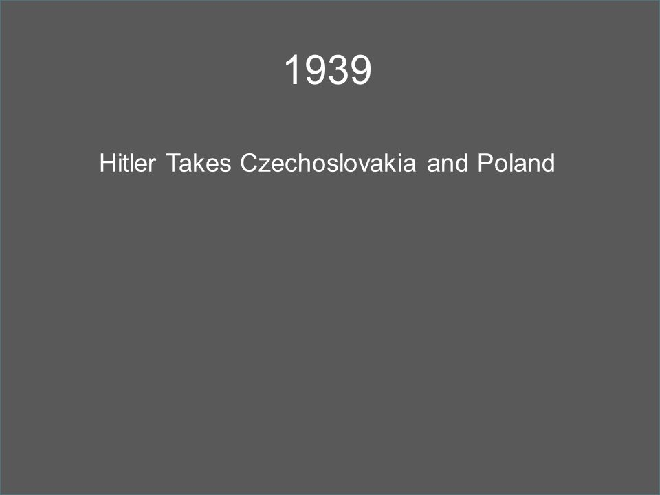 1939 Hitler Takes Czechoslovakia and Poland