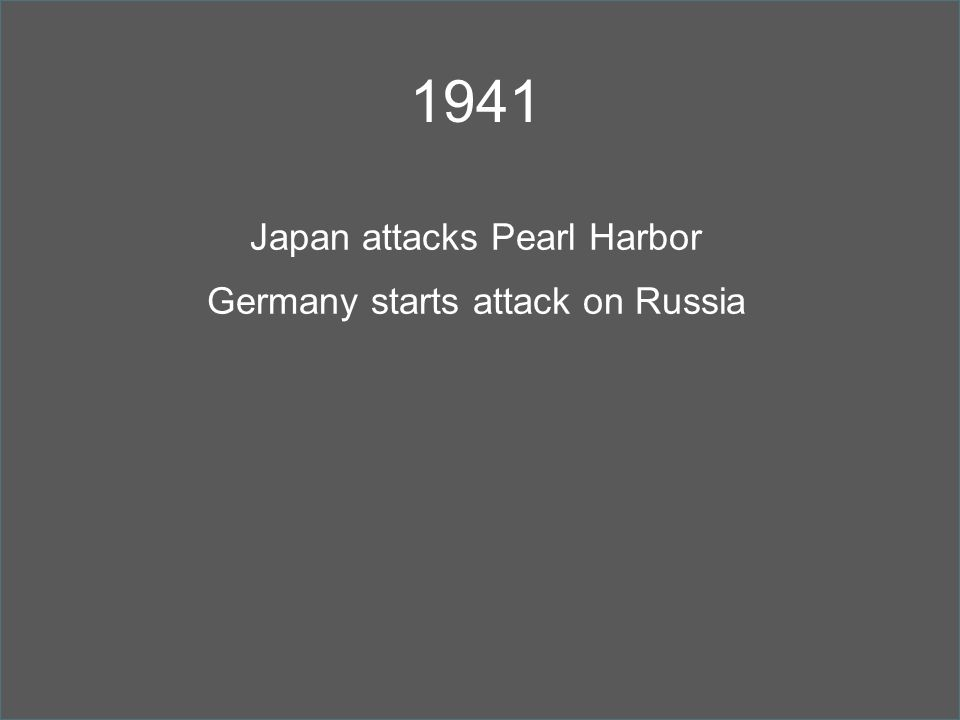 1941 Japan attacks Pearl Harbor Germany starts attack on Russia