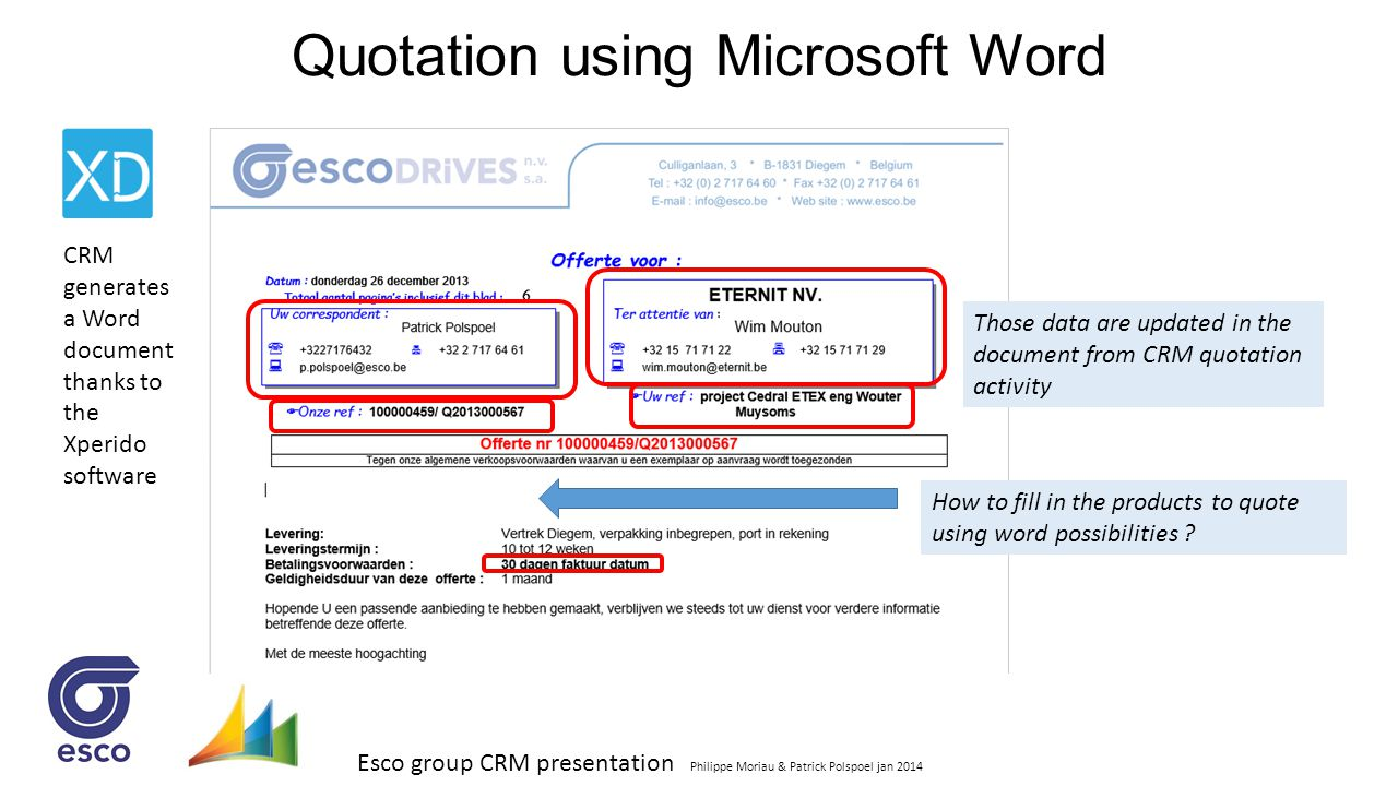 Esco group CRM presentation Philippe Moriau & Patrick Polspoel jan 2014 Quotation using Microsoft Word CRM generates a Word document thanks to the Xpe