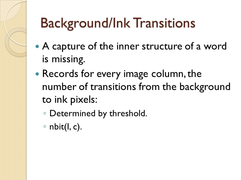 Background/Ink Transitions A capture of the inner structure of a word is missing. Records for every image column, the number of transitions from the b