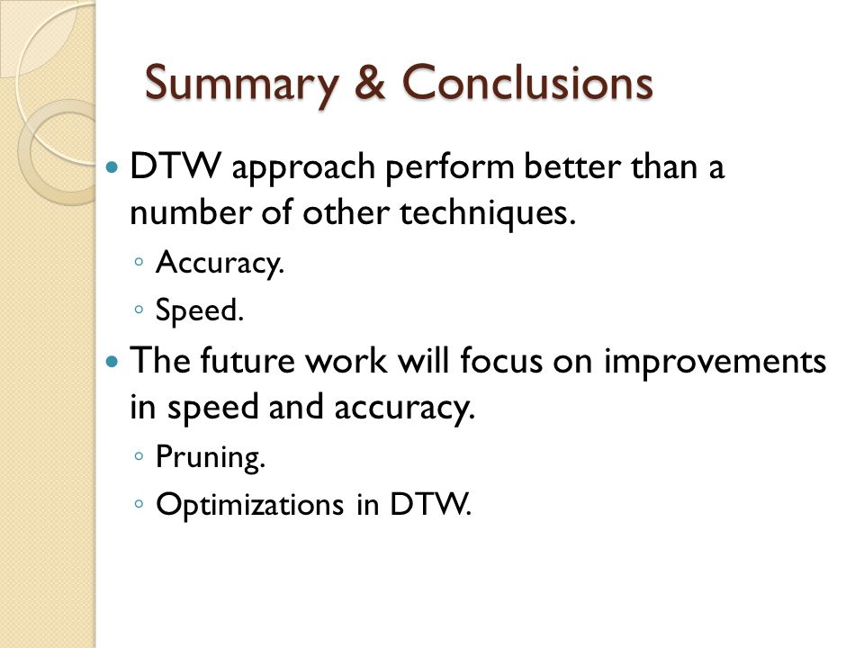 Summary & Conclusions DTW approach perform better than a number of other techniques.