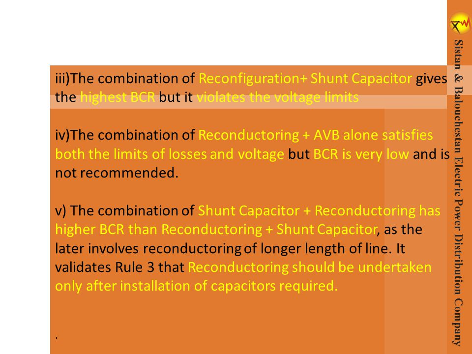 iii)The combination of Reconfiguration+ Shunt Capacitor gives the highest BCR but it violates the voltage limits iv)The combination of Reconductoring