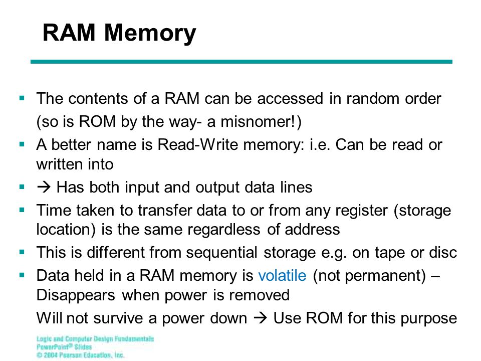 RAM Memory  The contents of a RAM can be accessed in random order (so is ROM by the way- a misnomer!)  A better name is Read-Write memory: i.e.