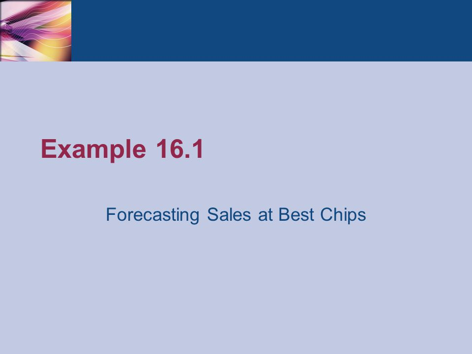 Example 16.1 Forecasting Sales at Best Chips