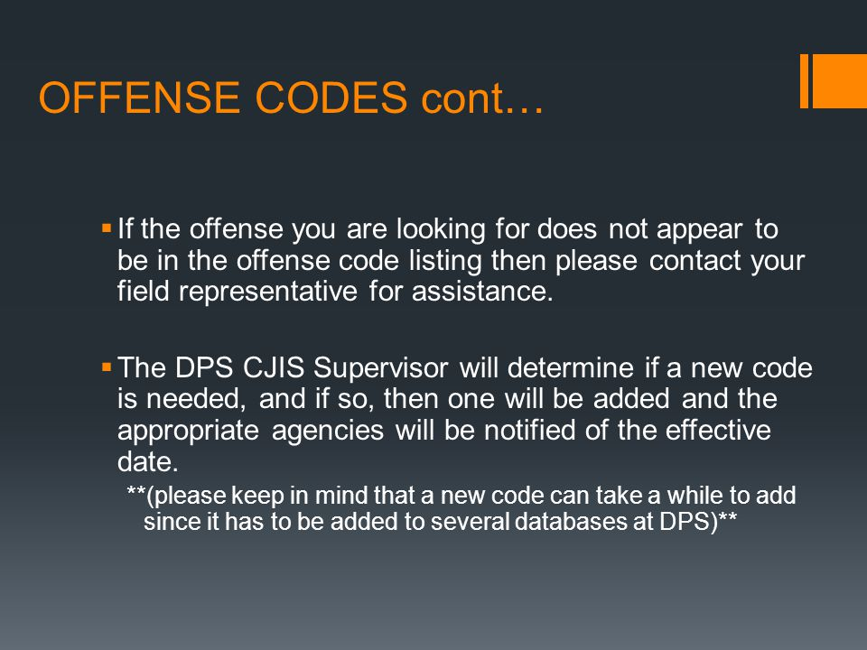 OFFENSE CODES cont…  If the offense you are looking for does not appear to be in the offense code listing then please contact your field representative for assistance.