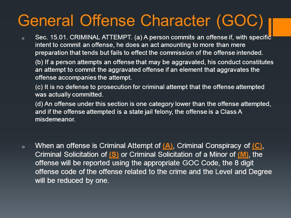 General Offense Character (GOC) o Sec. 15.01. CRIMINAL ATTEMPT.