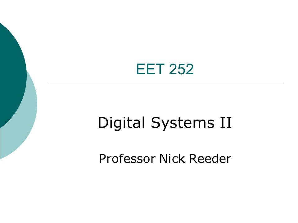 EET 252 Digital Systems II Professor Nick Reeder