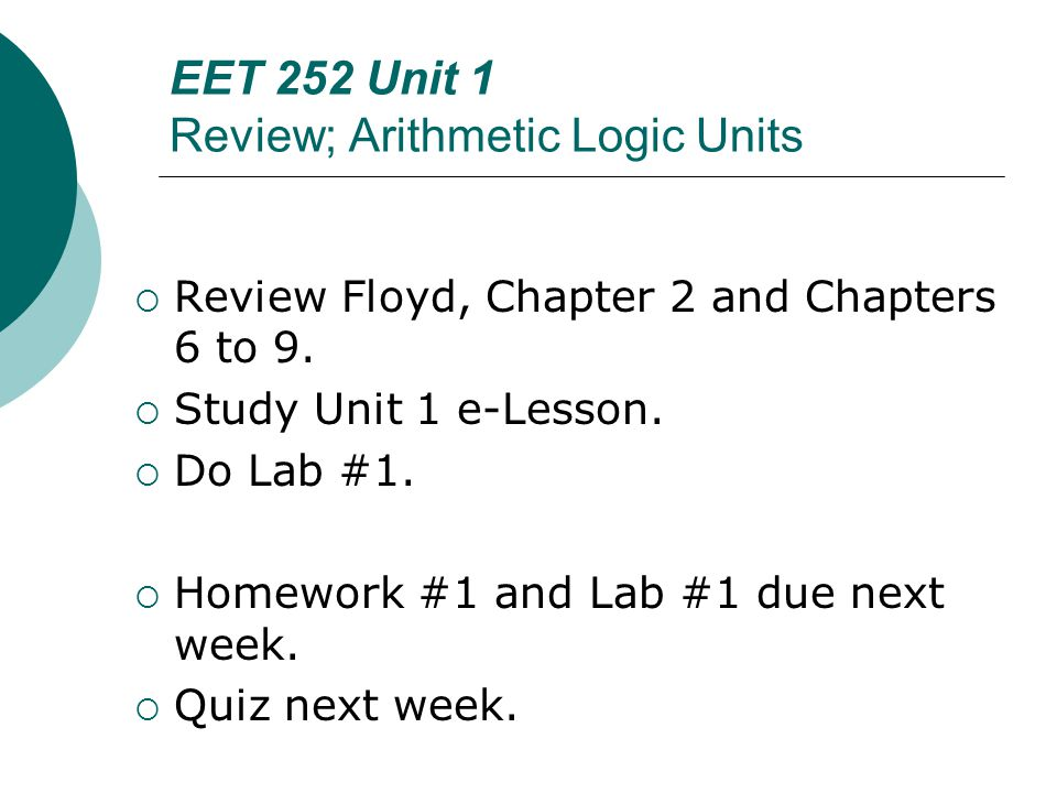 EET 252 Unit 1 Review; Arithmetic Logic Units  Review Floyd, Chapter 2 and Chapters 6 to 9.