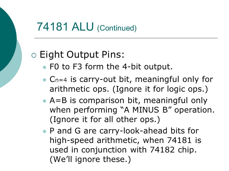 74181 ALU (Continued)  Eight Output Pins: F0 to F3 form the 4-bit output.