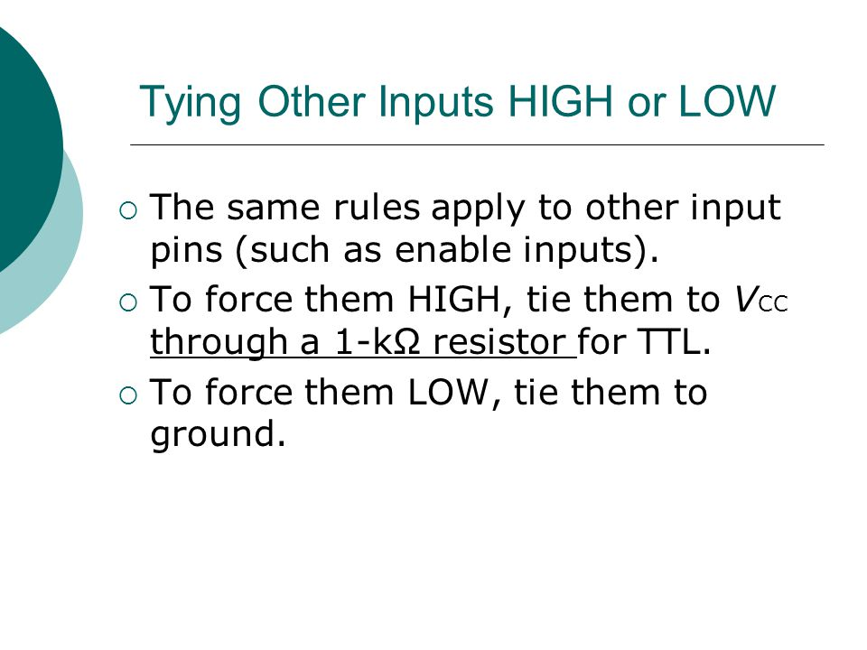 Tying Other Inputs HIGH or LOW  The same rules apply to other input pins (such as enable inputs).