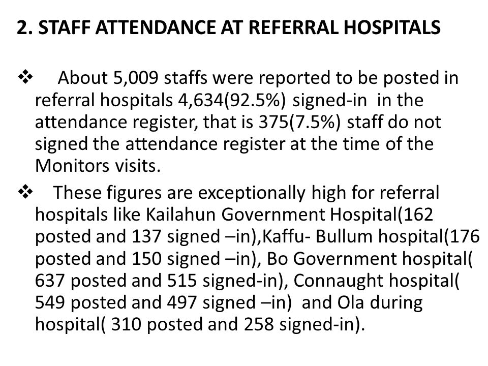 2. STAFF ATTENDANCE AT REFERRAL HOSPITALS  About 5,009 staffs were reported to be posted in referral hospitals 4,634(92.5%) signed-in in the attendan
