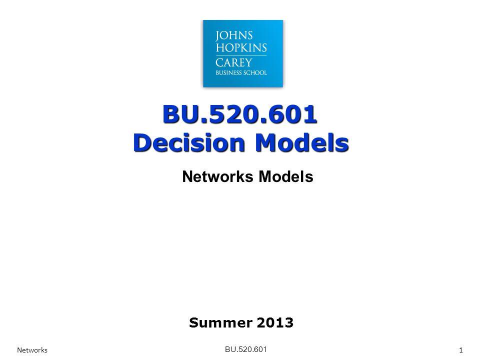BU.520.601 BU.520.601 Decision Models Networks 1 Networks Models Summer 2013