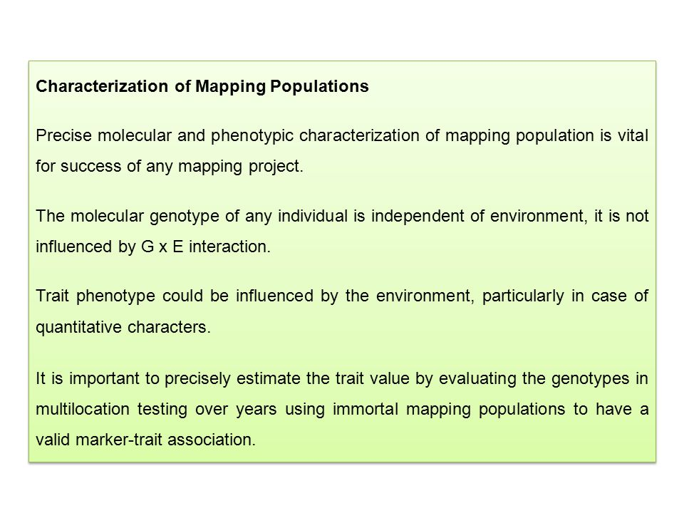 Characterization of Mapping Populations Precise molecular and phenotypic characterization of mapping population is vital for success of any mapping pr