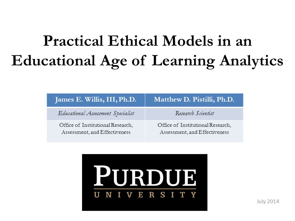 Practical Ethical Models in an Educational Age of Learning Analytics July 2014 James E.