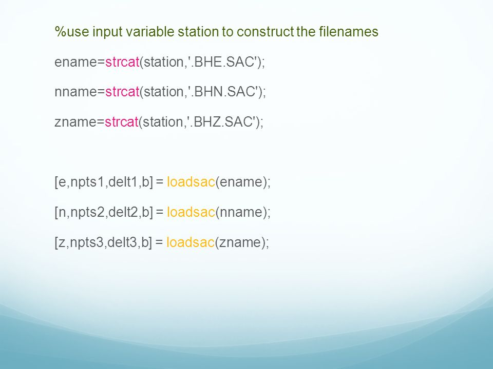 %use input variable station to construct the filenames ename=strcat(station,'.BHE.SAC'); nname=strcat(station,'.BHN.SAC'); zname=strcat(station,'.BHZ.