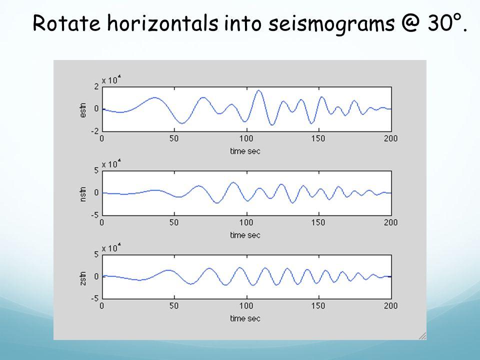 Rotate horizontals into seismograms @ 30°.