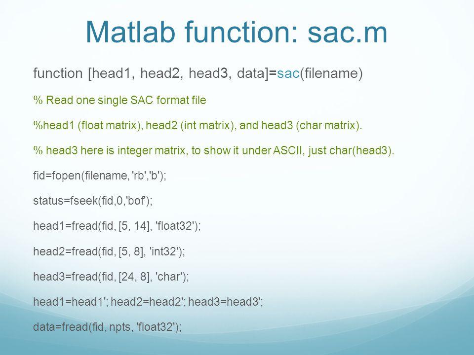 Matlab function: sac.m function [head1, head2, head3, data]=sac(filename) % Read one single SAC format file %head1 (float matrix), head2 (int matrix),