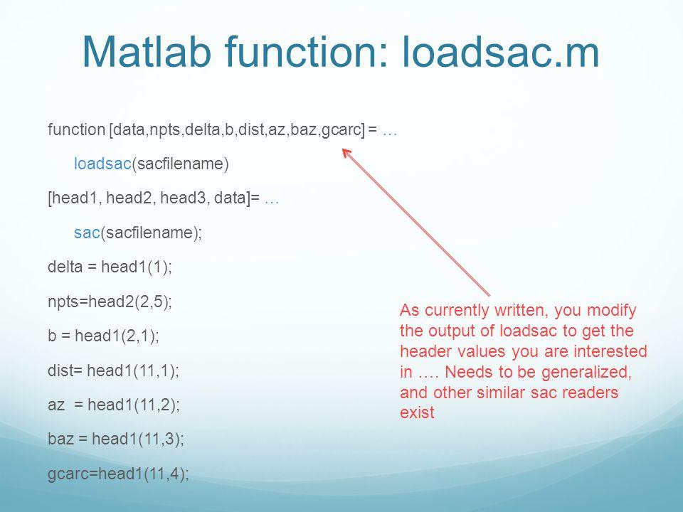 Matlab function: loadsac.m function [data,npts,delta,b,dist,az,baz,gcarc] = … loadsac(sacfilename) [head1, head2, head3, data]= … sac(sacfilename); de