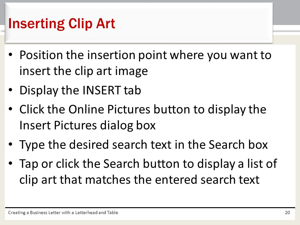 Position the insertion point where you want to insert the clip art image Display the INSERT tab Click the Online Pictures button to display the Insert