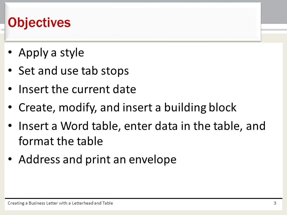 Apply a style Set and use tab stops Insert the current date Create, modify, and insert a building block Insert a Word table, enter data in the table,
