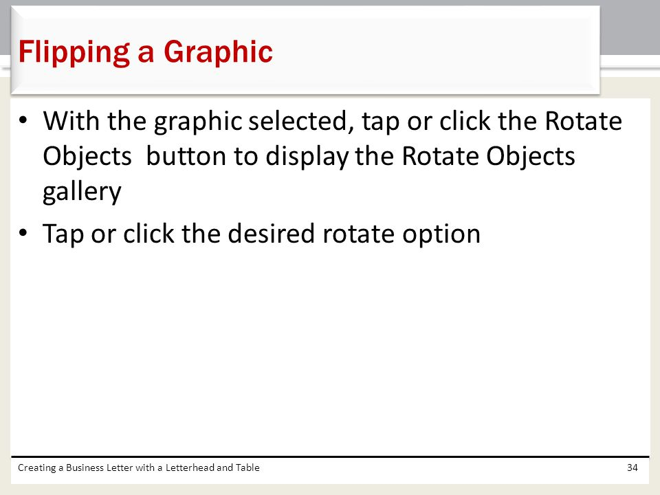 With the graphic selected, tap or click the Rotate Objects button to display the Rotate Objects gallery Tap or click the desired rotate option Creatin