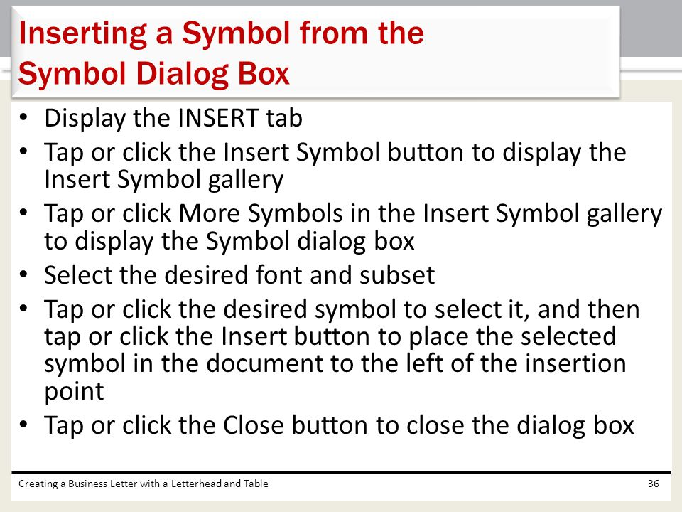 Display the INSERT tab Tap or click the Insert Symbol button to display the Insert Symbol gallery Tap or click More Symbols in the Insert Symbol galle