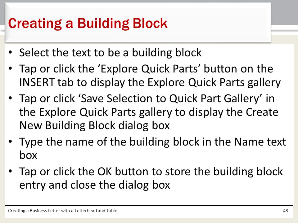 Select the text to be a building block Tap or click the 'Explore Quick Parts' button on the INSERT tab to display the Explore Quick Parts gallery Tap