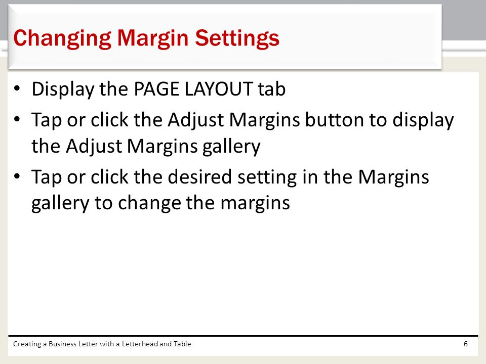 Display the PAGE LAYOUT tab Tap or click the Adjust Margins button to display the Adjust Margins gallery Tap or click the desired setting in the Margi