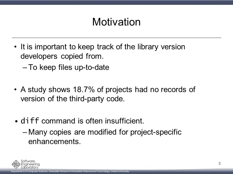 Department of Computer Science, Graduate School of Information Science and Technology, Osaka University Motivation It is important to keep track of the library version developers copied from.