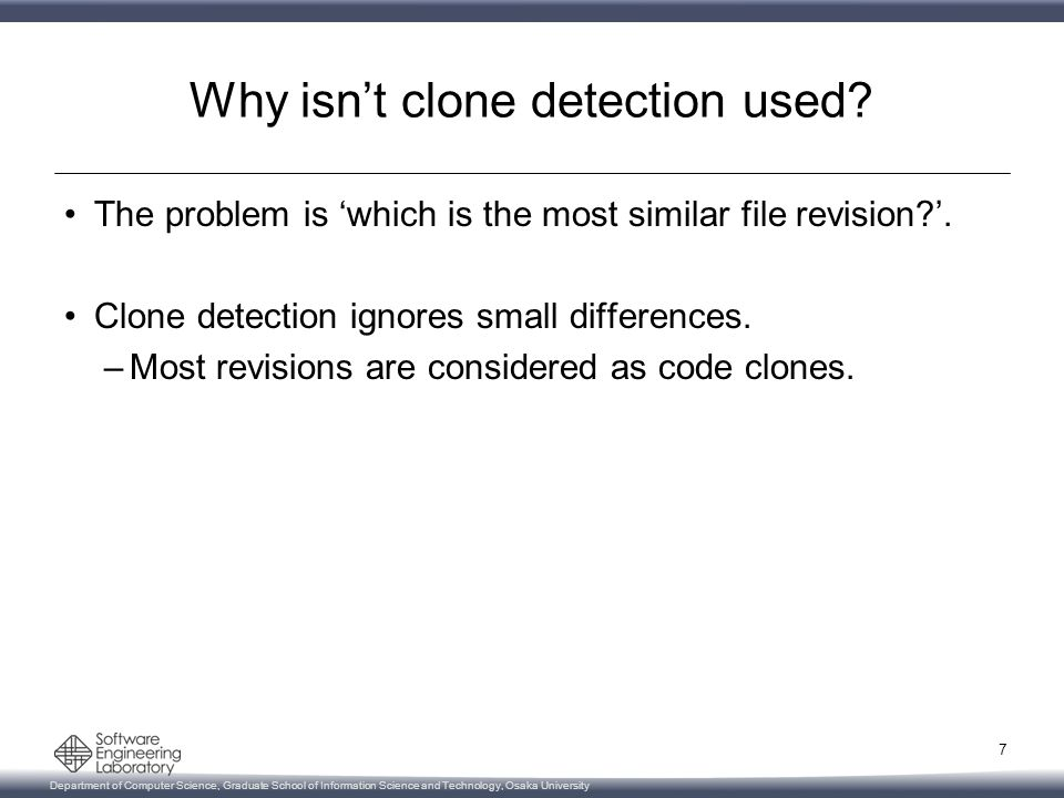 Department of Computer Science, Graduate School of Information Science and Technology, Osaka University Why isn't clone detection used.