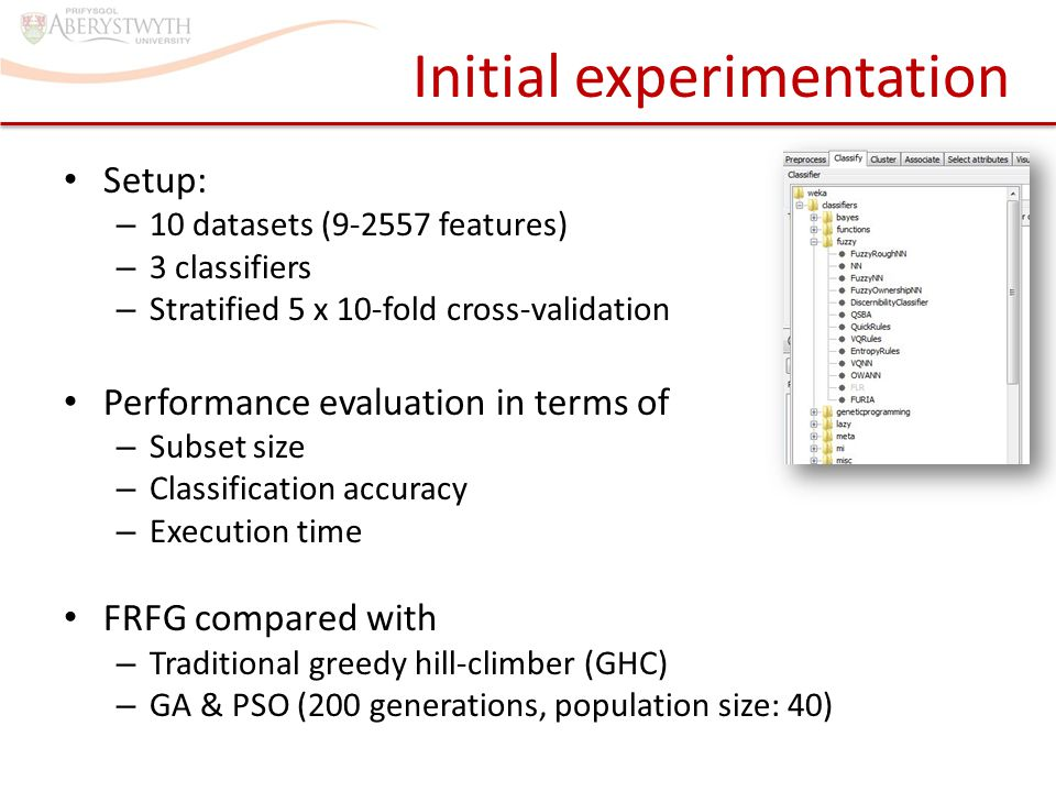 Initial experimentation Setup: – 10 datasets (9-2557 features) – 3 classifiers – Stratified 5 x 10-fold cross-validation Performance evaluation in ter