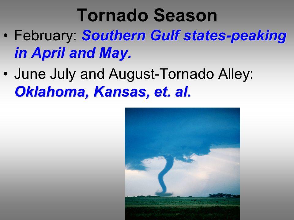 Tornado Season Southern Gulf states-peaking in April and May.February: Southern Gulf states-peaking in April and May.