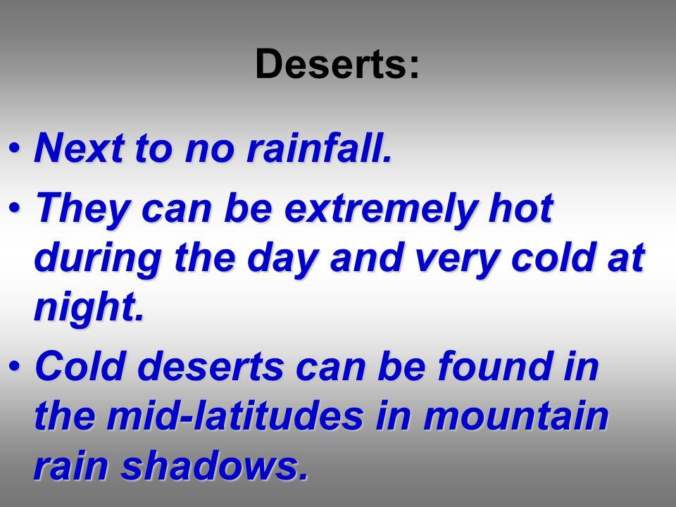 Deserts: Next to no rainfall.Next to no rainfall.