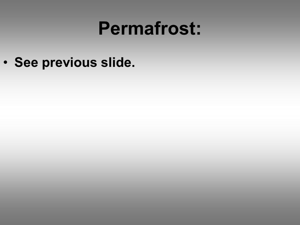 Permafrost: See previous slide.