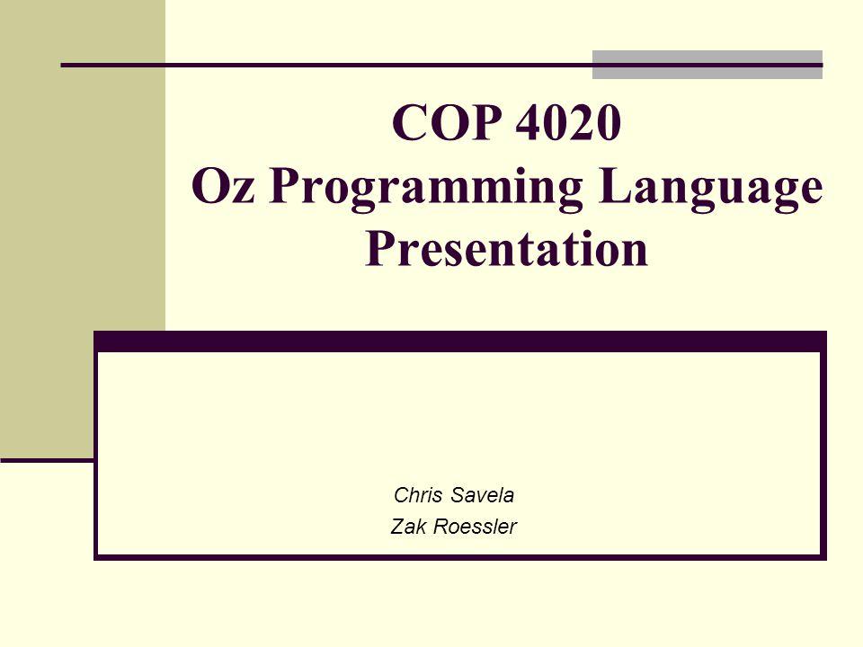 COP 4020 Oz Programming Language Presentation Chris Savela Zak Roessler