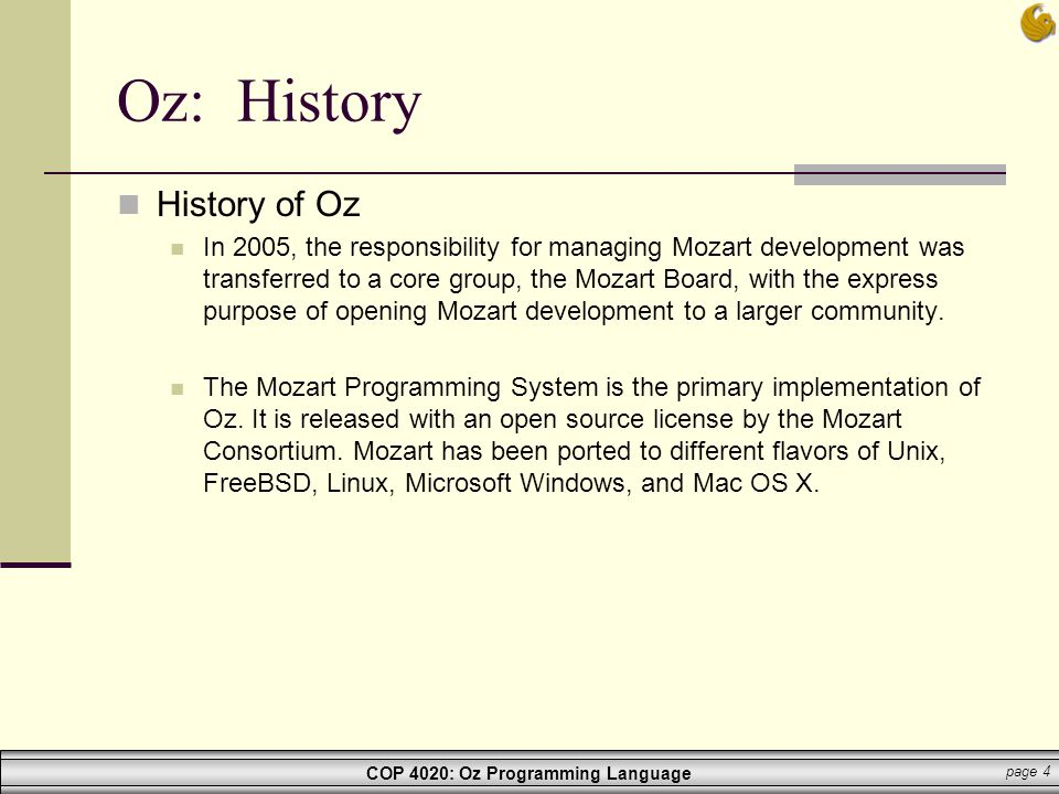 COP 4020: Oz Programming Language page 4 Oz: History History of Oz In 2005, the responsibility for managing Mozart development was transferred to a co
