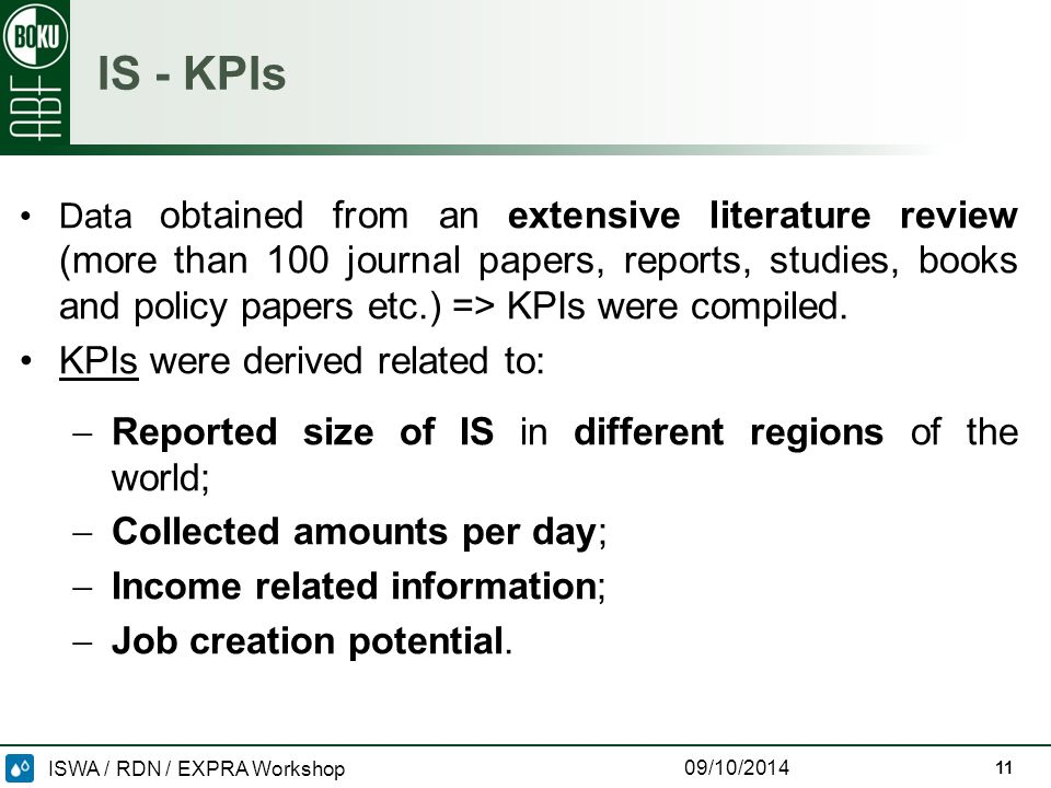 ISWA / RDN / EXPRA Workshop 09/10/2014 IS - KPIs Data obtained from an extensive literature review (more than 100 journal papers, reports, studies, books and policy papers etc.) => KPIs were compiled.