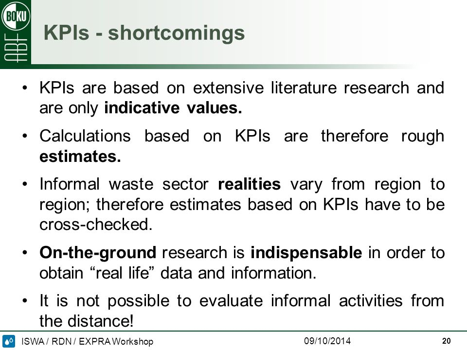 ISWA / RDN / EXPRA Workshop 09/10/2014 KPIs - shortcomings 20 KPIs are based on extensive literature research and are only indicative values.